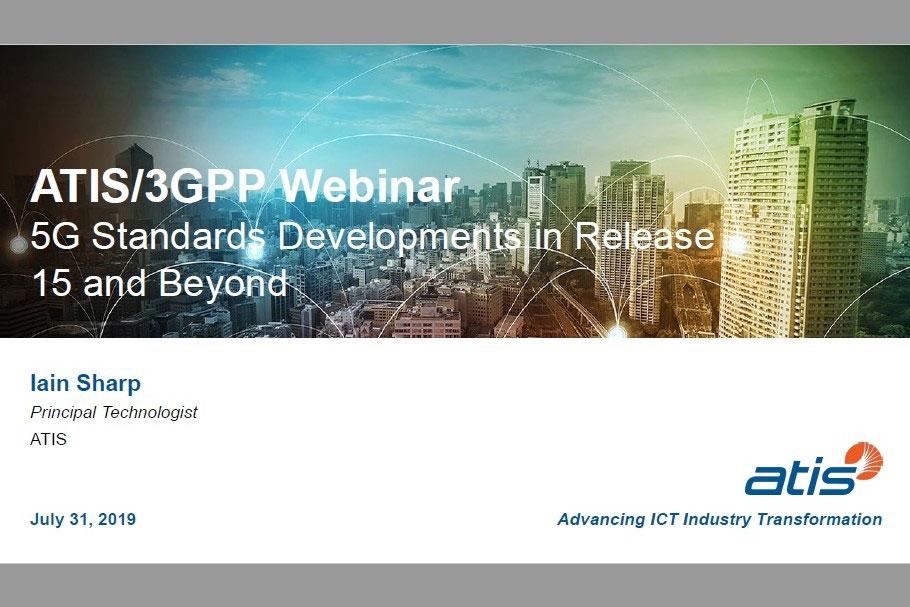 ATIS/3GPP Webinar 5G Standards Developments in Release 15 and Beyond  出所:ATIS